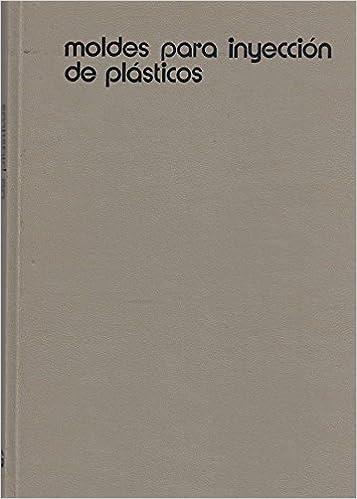 MOLDES PARA INYECCIÓN DE PLÁSTICOS: Amazon.es: Dr. Ing. G. Menges y Dr. Ing. G. Mohren: Libros