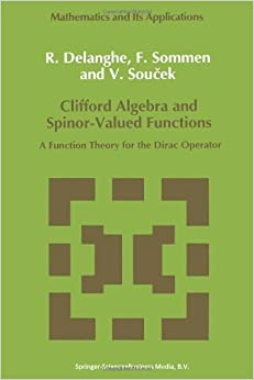 Clifford Algebra and Spinor-Valued Functions: A Function Theory for the Dirac Operator (Mathematics and Its Applications) (Volume 53) Softcover reprint of edition by Delanghe, R., Sommen, F., Soucek, V. (2013)