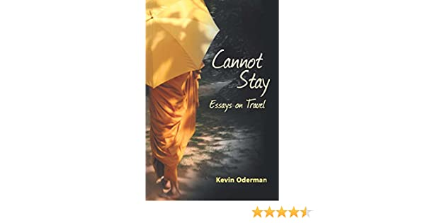 Cannot Stay Essays On Travel Kevin Oderman  Amazon  Cannot Stay Essays On Travel Kevin Oderman  Amazoncom  Books