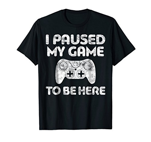 I Paused My Game To Be Here T-Shirt Video Gamer Gift -