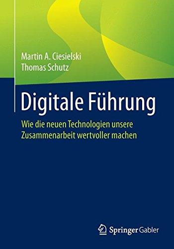 Digitale Führung: Wie die neuen Technologien unsere Zusammenarbeit wertvoller machen