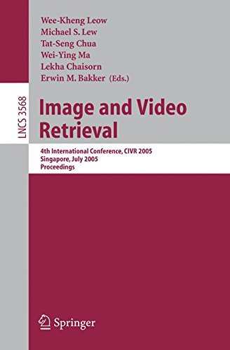 Image and Video Retrieval: 4th International Conference, CIVR 2005, Singapore, July 20-22, 2005, Proceedings (Lecture No