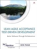 Lean-Agile Acceptance Test-Driven-Development: Better Software Through Collaboration (Net Objectives Lean-Agile Series)