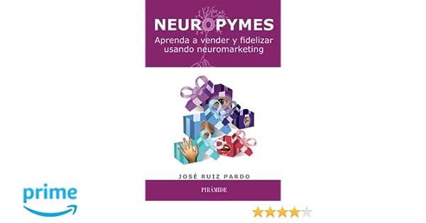 Neuropymes: Aprenda a vender y fidelizar usando neuromarketing Empresa Y Gestión: Amazon.es: José Ruiz Pardo: Libros