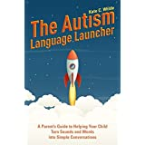 The Autism Language Launcher: A Parent's Guide to Helping Your Child Turn Sounds and Words into Simple Conversations