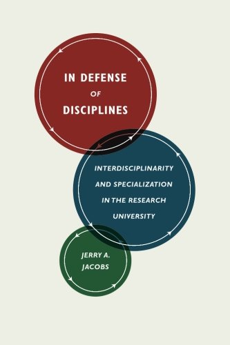 Read Online In Defense of Disciplines: Interdisciplinarity and Specialization in the Research University PDF