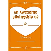 An Awesome Siblingship - Fill In Journal Book Gift For Your Brother/Sister: What I Love About My Brother/Sister