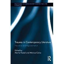 Trauma in Contemporary Literature: Narrative and Representation (Routledge Interdisciplinary Perspectives on Literature Book 26)