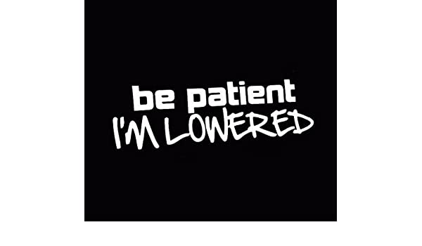 BE PATIENT I/'M LOWERED JDM Fatlace Illest Drift Slammed Funny Sticker Decal