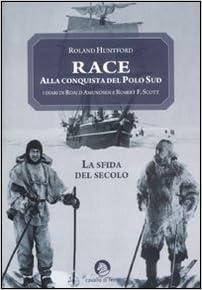 Race. Alla conquista del Polo Sud: Amazon.es: Huntford, Roland ...