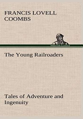 The Young Railroaders - (ANNOTATED) Original, Unabridged, Complete, Enriched [Oxford University Press]