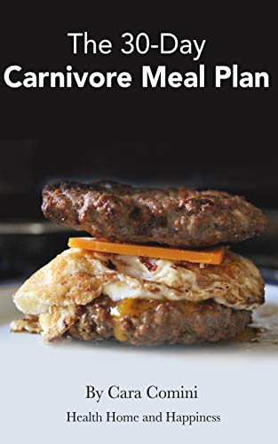 The 30-Day Carnivore Meal Plan: Your Day-by-Day 30-Day Guide Book to Eating Well, Looking Amazing, and Feeling Great on the Carnivore Diet - Amazing Book