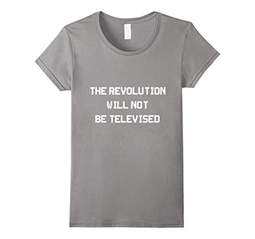 Women's The Revolution will not be televised T-shirts Large Slate