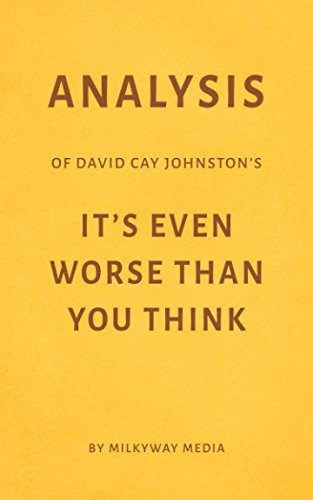 Analysis of David Cay Johnston's It's Even Worse Than You Think by Milkyway Media