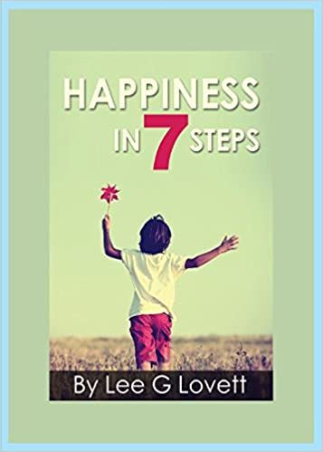 Perfect Happiness In Seven Steps: Gain Control Of A Happier Life: Lee G Lovett:  9780578173665: Amazon.com: Books