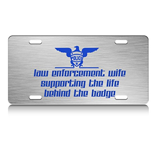 LAW ENFORCEMENT WIFE SUPPORTING THE LIFE BEHIND THE BADGE Police Cop Metal License Plate Frame Ch.
