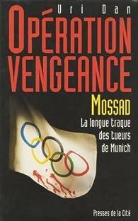 Opération vengeance. Mossad, la longue traque des tueurs de Munich par Uri Dan