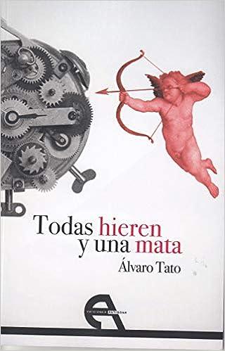 Todas hieren y una mata (Teatro): Amazon.es: Tato Ozaeta ...