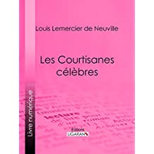 Les Courtisanes célèbres (French Edition)