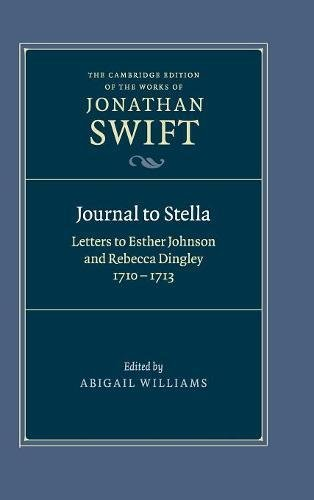 Journal to Stella: Letters to Esther Johnson and Rebecca Dingley, 1710-1713 (The Cambridge Edition of the Works of Jonathan Swift) by Jonathan Swift
