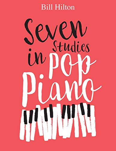 Seven Studies in Pop Piano (How To Really Play The Piano)