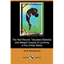 The Red Record: Tabulated Statistics and Alleged Causes of Lynching in the United States (Dodo Press)