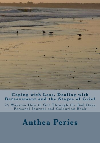 Read Online Coping with Loss, Dealing with Bereavement and the Stages of Grief: 25 Ways on How to Get Through the Bad Days  Personal Journal and Colouring Book (Coping with Loss, Death and Bereavement) (Volume 2) ebook