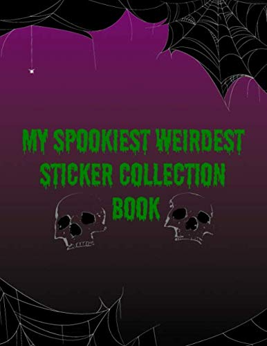 My Spookiest Weirdest Sticker Collection Book: Supernatural Ghoul Skull Blank Pages Sticker Notebook Album For Fun Keepsake And Collectors Large