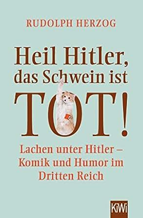 Heil Hitler Das Schwein Ist Tot Lachen Unter Hitler Komik Und