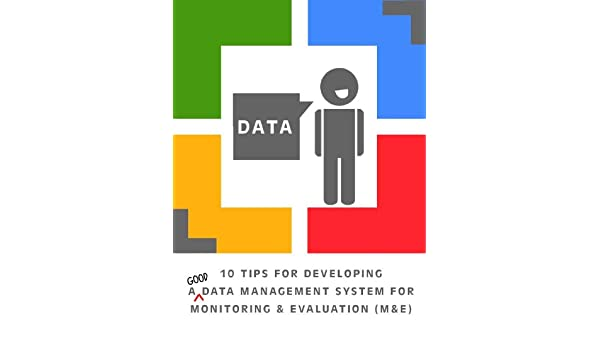 Amazon Com 10 Tips For Developing A Data Management System For Monitoring And Evaluation M E Ebook Igbo Andrew Kindle Store