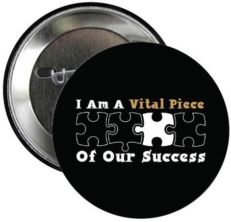 (I Am A Vital Piece of Our Success 2-1/4