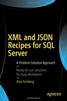 XML and JSON Recipes for SQL Server: A Problem-Solution Approach Front Cover