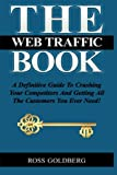 THE Web Traffic Book: A Definitive Guide To Crushing Your Competitors And Getting All The Customers You Ever Need!