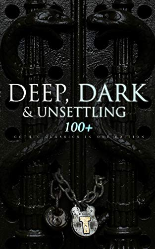 DEEP, DARK & UNSETTLING: 100+ Gothic Classics in One Edition: Novels, Tales and Poems: The Mysteries of Udolpho, The Tell-Tale Heart, Wuthering Heights, ... Rhine, The Headless Horseman & many more ()