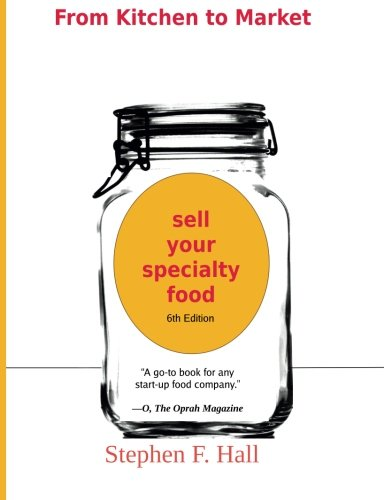 From Kitchen to Market - Sell Your Specialty Food: Market, Distribute, and Profit from Your Kitchen Creation