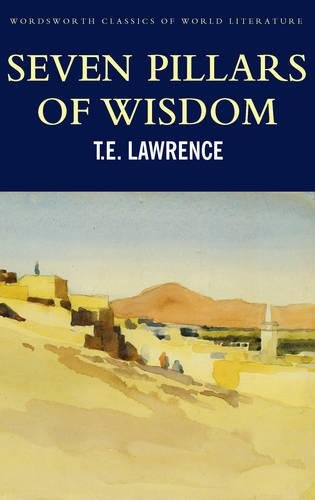 Seven Pillars of Wisdom (Wordsworth Classics of World Literature)