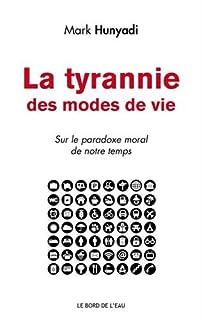 La tyrannie des modes de vie : sur le paradoxe moral de notre temps