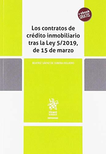 Los contratos de crédito inmobiliario tras la Ley 5/2019, de 15 de marzo (Reformas) por Sáenz de Jubera Higuero, Beatriz
