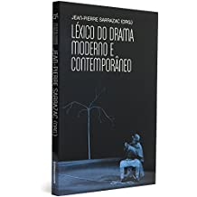 Léxico do Drama Moderno e Contemporâneo - Coleção Cinema, Teatro e Modernidade