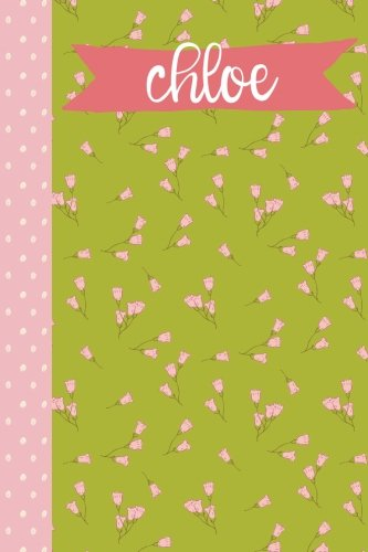 Chloe  6X9 Journal   Lined Writing Notebook With Personalized Name  120 Pages   Grass Green With Cotton Candy Pink Flowers And Polka Dots And Coral Pink Banner