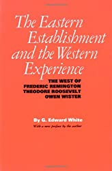 The Eastern Establishment and the Western Experience: The West of Frederic Remington, Theodore Roosevelt, and Owen Wister (American Studies Series)