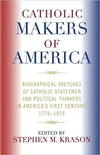 Book Catholic Makers of America: Biographical Sketches of Catholic Statesmen and Political Thinkers in America's First Century, 1776-1876: Biographical ... Thinkers in America's First Century, 17761876