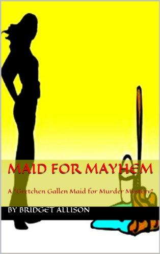 "Maid for Mayhem (A Gretchen Gallen Mystery ""Maid for Murder Series"" Book 1)"