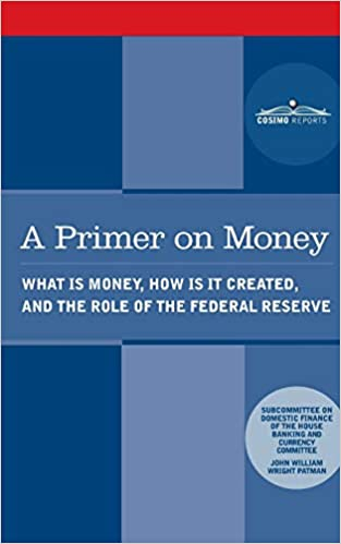 A Primer on Money: What Is Money, How Is It Created, and the