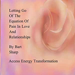 Letting Go Of The Equation Of Pain In Love And Relationships