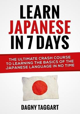 Read Online Learn Japanese in 7 Days!( The Ultimate Crash Course to Learning the Basics of the Japanese Language in No Time)[LEARN JAPANESE IN 7 DAYS][Paperback] pdf