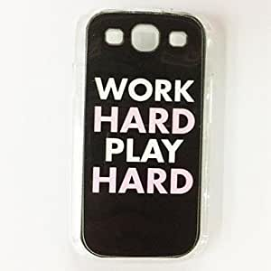 Fashion Simple Words Work Hard Play Hard Pattern Plastic Hard Case for Samsung S3 I9300 , Multicolor
