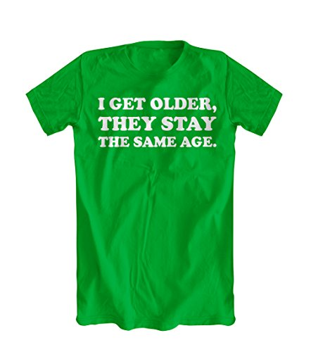 I Get Older, They Stay The Same Age T-Shirt (Dazed & Confused) (Large, Kelly Green)