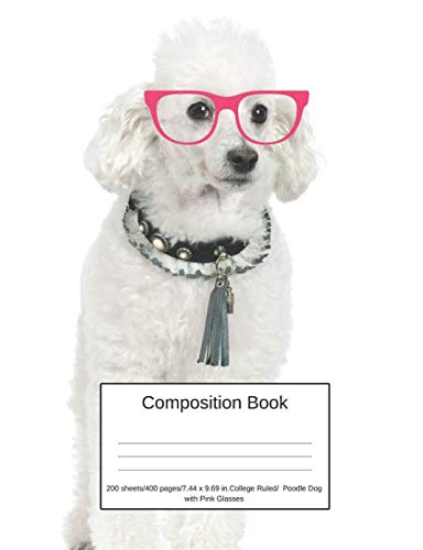 (Composition Book 200 sheets/400 pages/7.44 x 9.69 in. College Ruled/ Poodle Dog with Pink Glasses: Writing Notebook | Lined Page Book Soft Cover | Plain Journal | Dog Breed )
