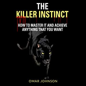The Killer Instinct: How To Master It and Achieve Anything That You Want Audiobook